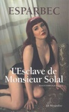 Esparbec - L'esclave de monsieur Solal.