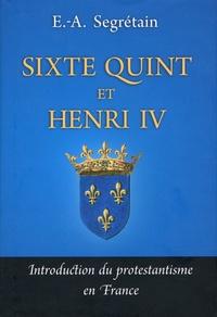 Esprit-Adolphe Segrétain - Sixte Quint et Henri IV - Introduction du protestantisme en France.