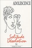 Philippe Gutton et Monique Schneider - Adolescence N° 51, 2005 : Solitude-désolation.