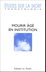 Michèle Madonna Desbazeille et Geneviève Laroque - Etudes sur la mort N° 126, 2004 : Mourir âgé en institution.