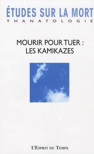 Mary Picone et Sarah Briand - Etudes sur la mort N° 130/2006 : Mourir pour tuer : l'esprit des Kamikazes.