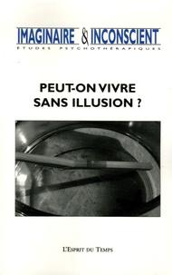 Daniel Lefèvre et Nathalie Aumage - Imaginaire et Inconscient N° 17, 2006 : Peut-on vivre sans illusion ?.