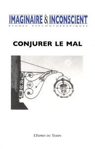 Marianne Simond et Jacques Natanson - Imaginaire et Inconscient N° 21 : Conjurer le mal.