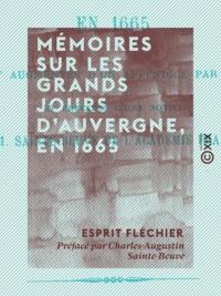 Esprit Fléchier et Adolphe Chéruel - Mémoires sur les grands jours d'Auvergne, en 1665.
