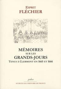 Esprit Fléchier - Mémoires sur les Grands-Jours tenus à Clermont en 1665 et 1666.