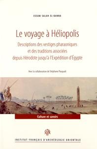 Essam Salah el-Banna - Le voyage à Héliopolis - Descriptions des vestiges pharaoniques et des traditions associées depuis Hérodote jusqu'à l'expédition d'Egypte.