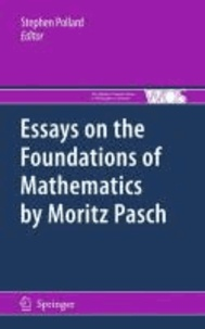 Stephen Pollard - Essays on the Foundations of Mathematics by Moritz Pasch.