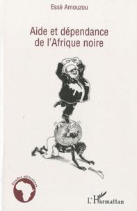Essè Amouzou - Aide et dépendance de l'Afrique noire.