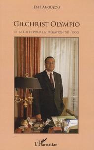Essè Amouzou - Gilchrist Olympio et la lutte pour la libération du Togo.