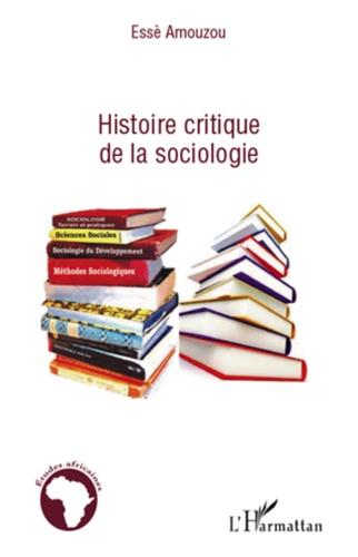 Essè Amouzou - Histoire critique de la sociologie.