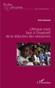 Essè Amouzou - L'Afrique noire face à l'impératif de la réduction des naissances.