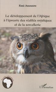 Essè Amouzou - Le développement de l'Afrique à l'épreuve des réalités mystiques et de la sorcellerie.
