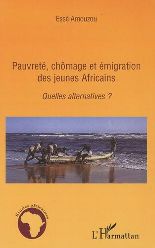 Essè Amouzou - Pauvreté, chômage et émigration des jeunes Africains - Quelles alternatives ?.