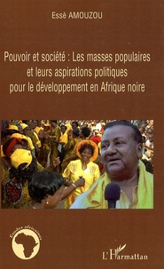 Essè Amouzou - Pouvoir et société : Les masses populaires et leurs aspirations politiques pour les développement en Afrique noire.