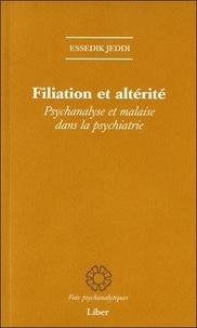 Essedik Jeddi - Filiation et altérité - Psychanalyse et malaise dans la psychiatrie.