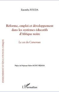 Essomba Fouda - Réforme, emploi et développement dans les systèmes éducatifs d'Afrique noire - Le cas du Cameroun.