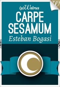 Esteban Bogasi - Carpe Sesamum.