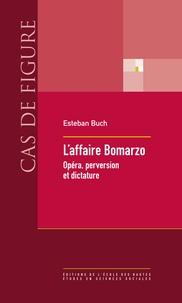 Esteban Buch - L'affaire Bomarzo - Opéra, perversion et dictature.