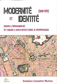 Esteban Castañer Muñoz - Modernité et identité dans l'urbanisme et dans l'architecture à Perpignan (1848-1939).