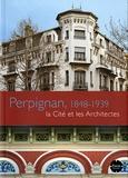Esteban Castañer Muñoz - Perpignan, 1848-1939 - La cité et les architectes.