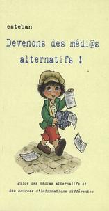 Esteban - Devenons des médi@s alternatifs ! - Guide des médias alternatifs et des sources d'informations différentes.