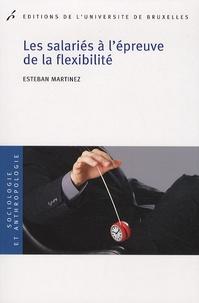 Esteban Martinez - Les salariés à l'épreuve de la flexibilité.