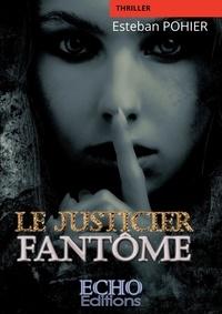 Esteban Pohier - Le justicier fantôme.