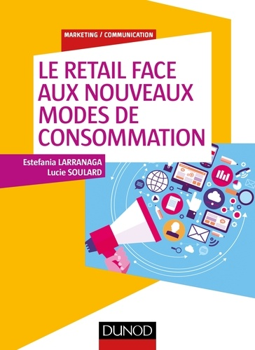 Le retail face aux nouveaux modes de consommation - Estefania Larranaga, Lucie Soulard - Format PDF - 9782100780877 - 14,99 €