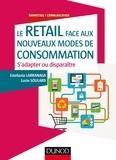 Estefania Larranaga et Lucie Soulard - Le retail face aux nouveaux modes de consommation - S'adapter ou disparaître.
