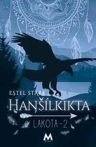 Estel Stark - Hansilkikta - Lakota Tome 2.