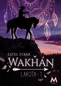 Estel Stark - Lakota Tome 1 : Wakhan.
