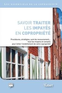 Estelle Baron - Savoir traiter les impayés en copropriété - Procédures, stratégies, suivi du recouvrement... tous les moyens et conseils pour éviter l'endettement de votre copropiété.
