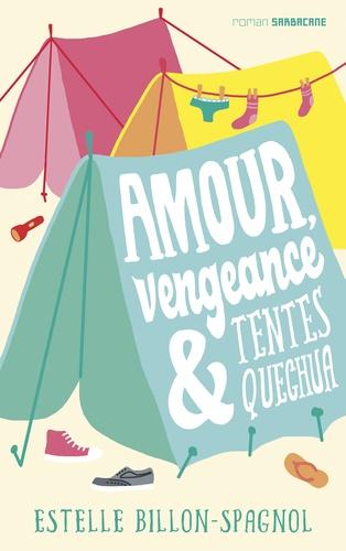 Estelle Billon-Spagnol - Amour, vengeance et tentes Quechua.