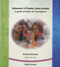 Estelle Blanquet - Sciences à l'école, côté jardin - Le guide pratique de l'enseignant.