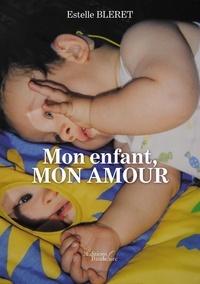 Estelle Bleret - Mon enfant, mon amour.