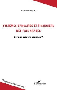 Systèmes bancaires et financiers des pays arabes - Vers un modèle commun ?.pdf