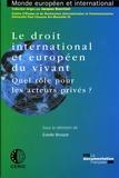 Estelle Brosset - Le droit international européen du vivant - Quel rôle pour les acteurs privés ?.