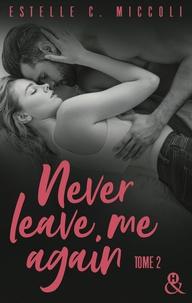 Estelle C. Miccoli - Never Leave Me Again - Tome 2.