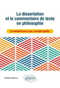 Estelle Challamel - La dissertation et le commentaire de texte en philosophie - La méthode pas à pas, corrigés guidés.