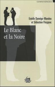 Estelle Damégo-Mandeu et Sébastien Fleygnac - Le Blanc et la Noire.