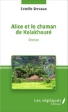 Estelle Devaux - Alice et le chaman de kolakhoure.