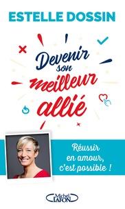 Estelle Dossin - Devenir son meilleur allié - Réussir en amour, c'est possible !.