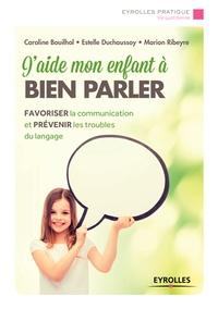 Estelle Duchaussoy et Caroline Bouihol - J'aide mon enfant à bien parler.