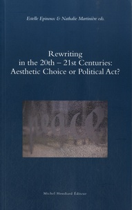 Estelle Epinoux et Nathalie Martinière - Rewriting in the 20th-21st Centuries: Aesthetic Choice or Political Act?.