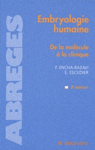 Estelle Escudier et Férechté Encha-Razavi - Embryologie humaine - De la molécule à la clinique.