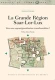 Estelle Evrard - La grande région Saar-Lor-Lux - Vers une suprarégionalisation transfrontalière  ?.