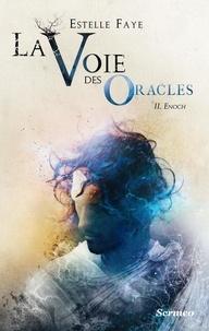 Estelle Faye - La Voie des Oracles Tome 2 : Enoch.