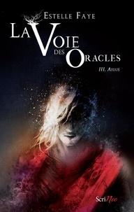 Estelle Faye - La Voie des Oracles Tome 3 : Aylus.