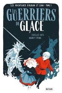 Estelle Faye et Nancy Peña - Les aventures d'Alduin et Léna Tome 1 : Les guerriers de glace.