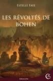 Estelle Faye - Les révoltes de Bohen.
